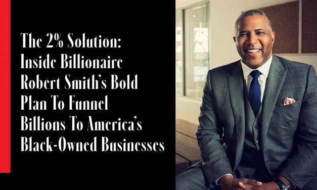 "THE 2% SOLUTION: INSIDE BILLIONAIRE ""ROBERT SMITH'S"" BOLD PLAN TO FUNNEL BILLIONS TO AMERICA'S BLACK OWNED BUSINESSES"