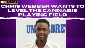 An Inside Look at the $100 Million Cannabis Impact Fund Backed by NBA Star Chris Webber and Jason Wild, PLUS MORE ON MR. WEBBER